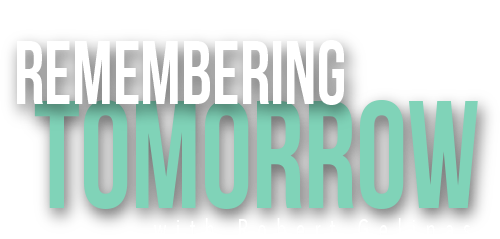 Remembering Tomorrow with Robert Gelinas